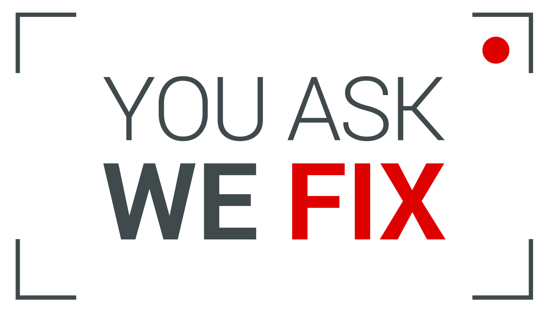You Ask We Fix